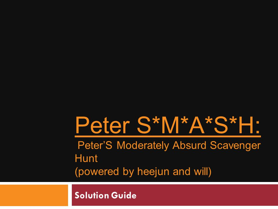 Peter S*M*A*S*H: Peter'S Moderately Absurd Scavenger Hunt (powered by heejun and will) Solution Guide
