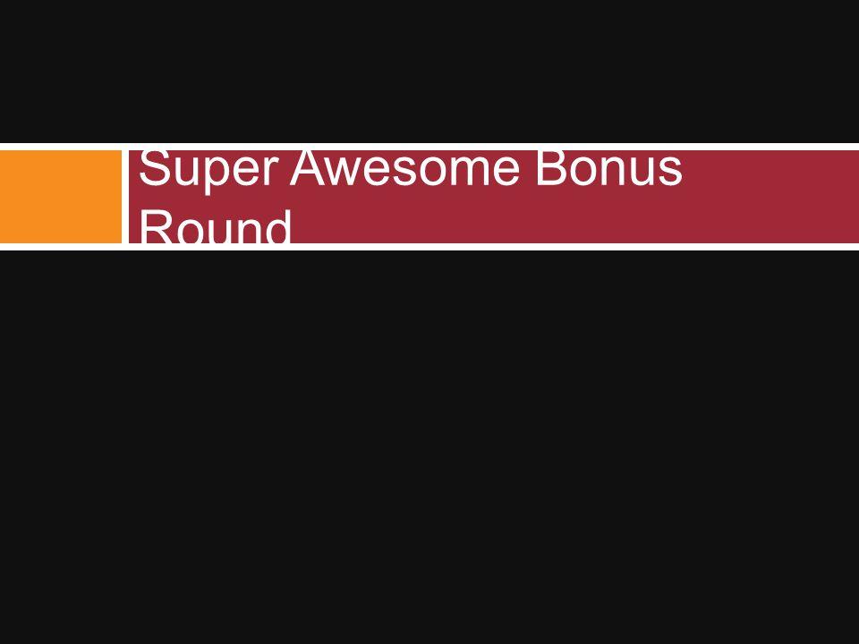 Super Awesome Bonus Round