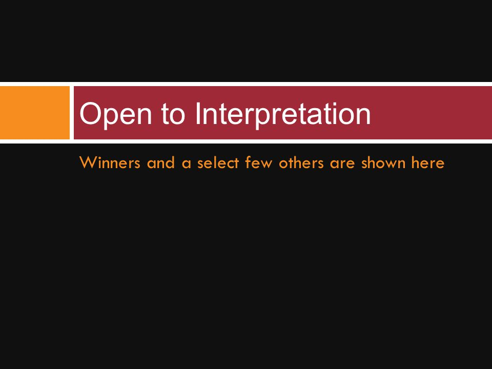 Winners and a select few others are shown here Open to Interpretation