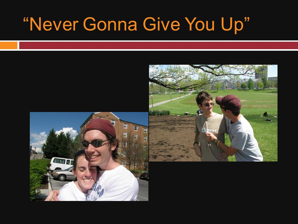"""""""Never Gonna Give You Up"""""""