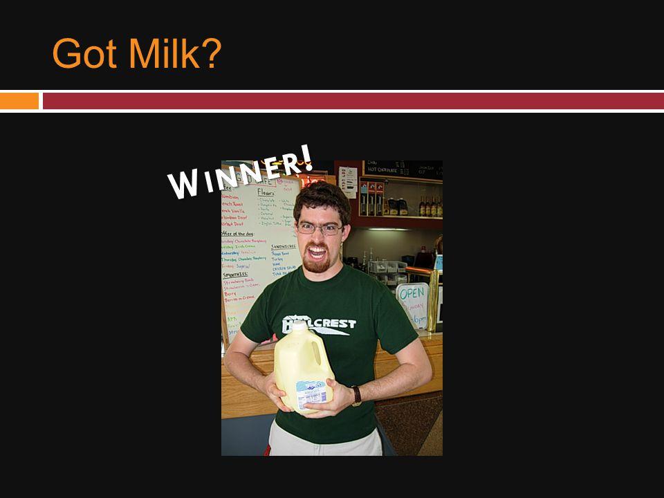 Got Milk? W INNER !
