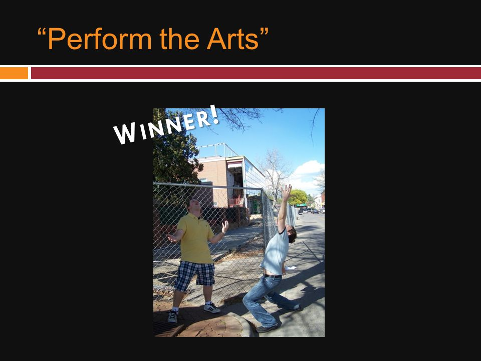 Perform the Arts W INNER !