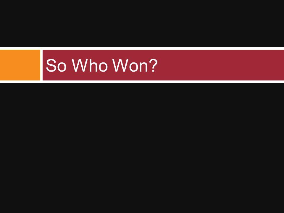 So Who Won?