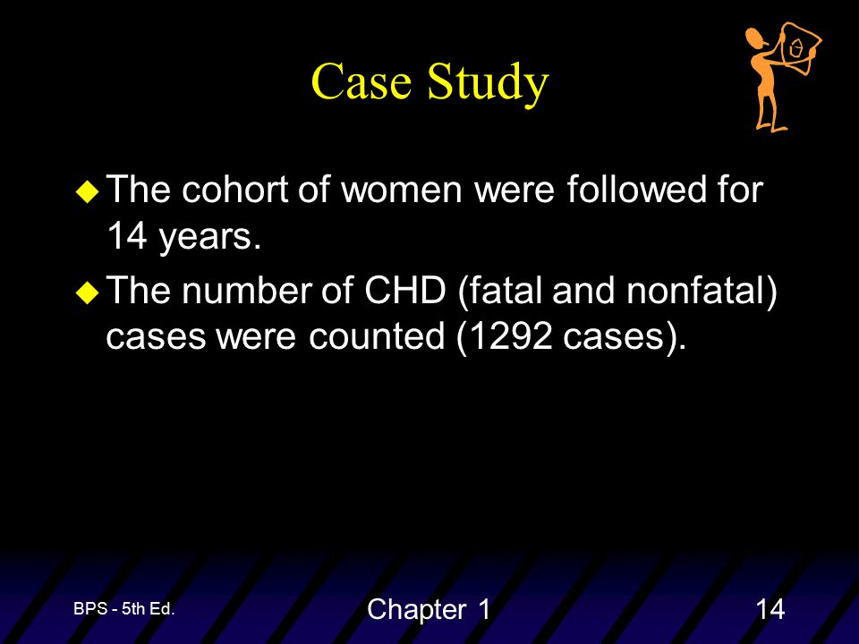 BPS - 5th Ed. Chapter 114 Case Study u The cohort of women were followed for 14 years.