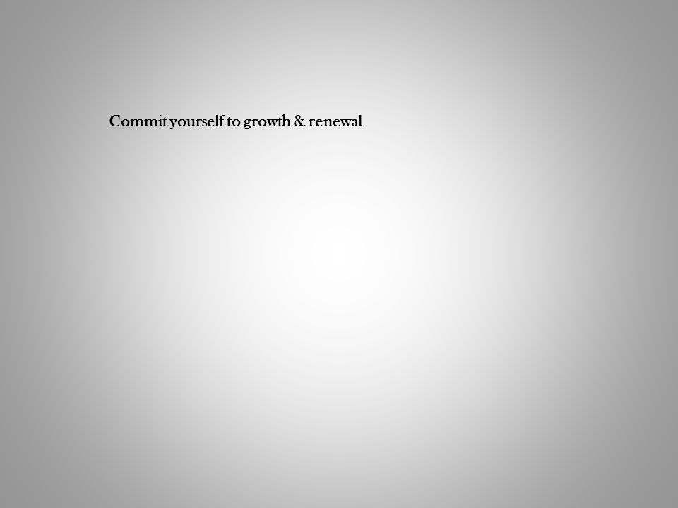 Commit yourself to growth & renewal