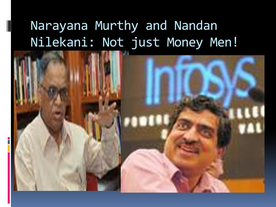 Narayana Murthy and Nandan Nilekani: Not just Money Men!  Narayana Murthy  Nandan Nilekeni