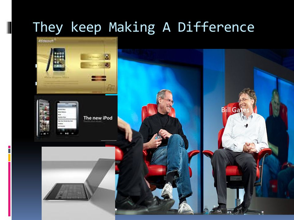 They keep Making A Difference  Bill Gates  Steve Jobs Bill Gates