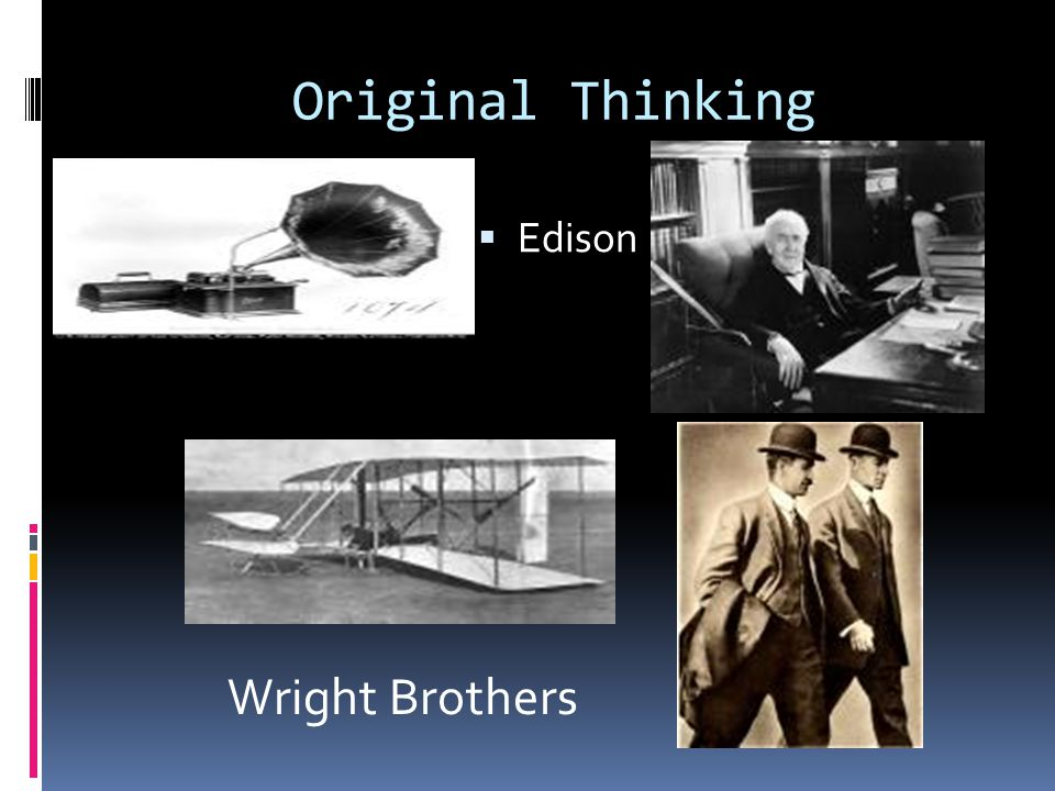 Original Thinking  Edison  Wright Brothers