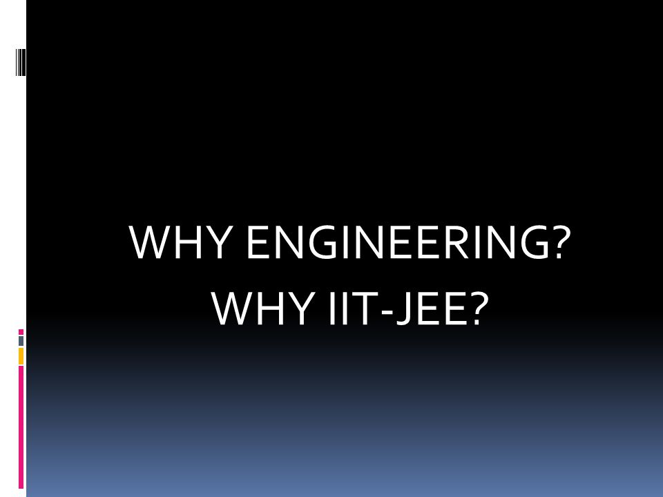 WHY ENGINEERING WHY IIT-JEE