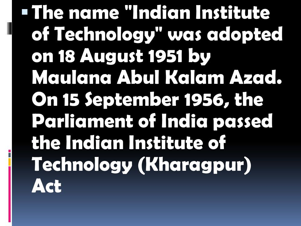  The name Indian Institute of Technology was adopted on 18 August 1951 by Maulana Abul Kalam Azad.
