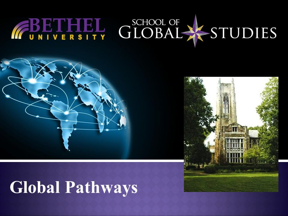 Bethel University Need Language Enhancement Want to: -enter Bethel University -transfer to another University -improve their GPA and enhance their transcript with transferrable credits The Global Pathways Program is designed for students who: at Scarritt-Bennett Center