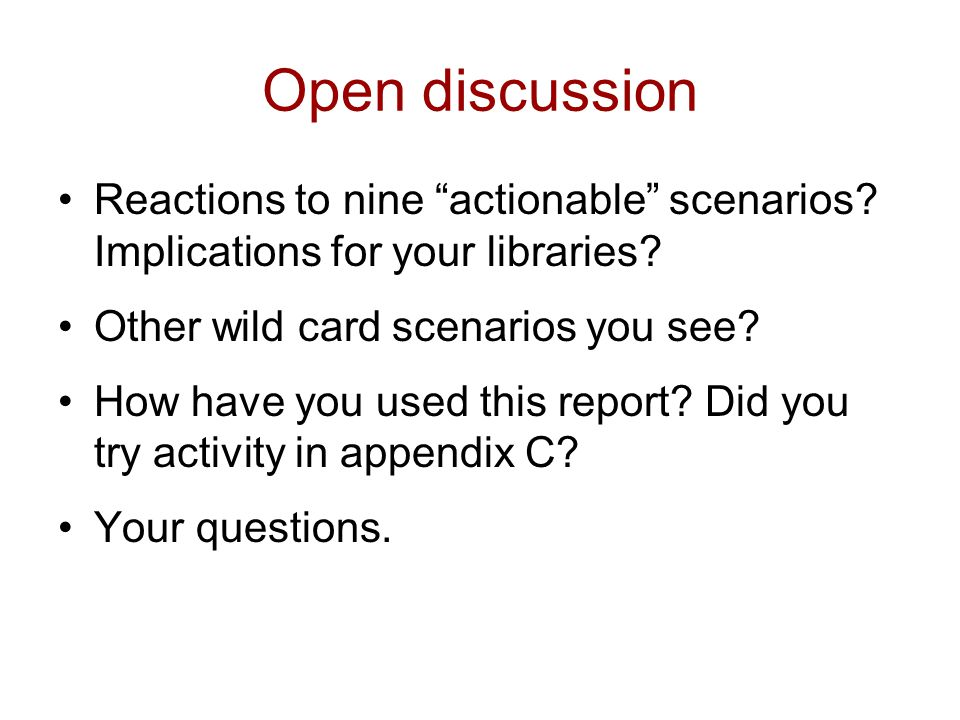 Open discussion Reactions to nine actionable scenarios.