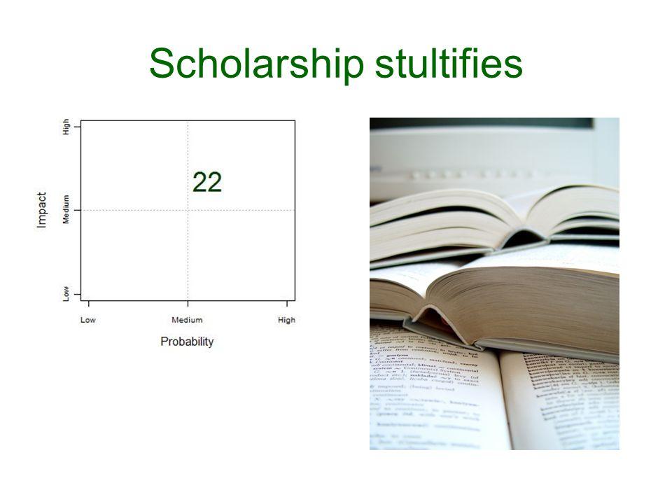 Scholarship stultifies