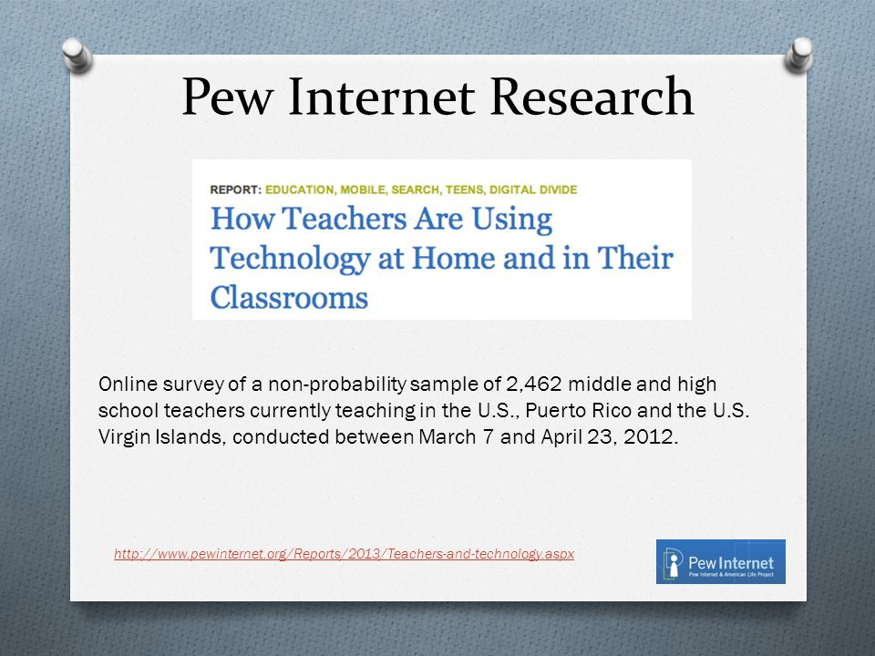 Pew Internet Research Online survey of a non-probability sample of 2,462 middle and high school teachers currently teaching in the U.S., Puerto Rico and the U.S.