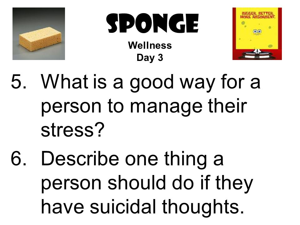 SPONGE 5.What is a good way for a person to manage their stress.