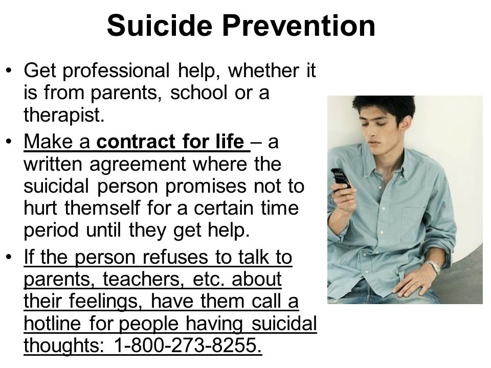 Suicide Prevention Get professional help, whether it is from parents, school or a therapist.