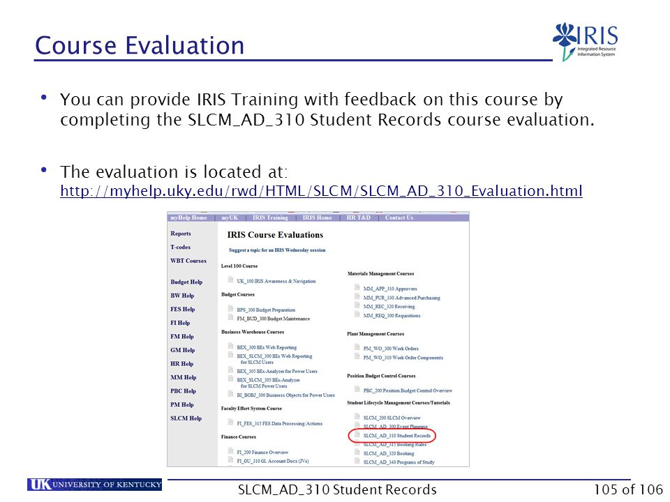 Course Evaluation You can provide IRIS Training with feedback on this course by completing the SLCM_AD_310 Student Records course evaluation. The eval