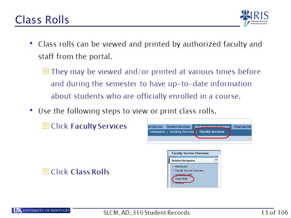 Class Rolls Class rolls can be viewed and printed by authorized faculty and staff from the portal.
