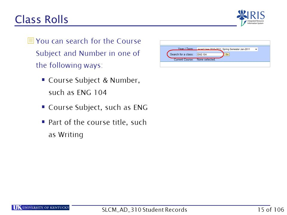  You can search for the Course Subject and Number in one of the following ways:  Course Subject & Number, such as ENG 104  Course Subject, such as