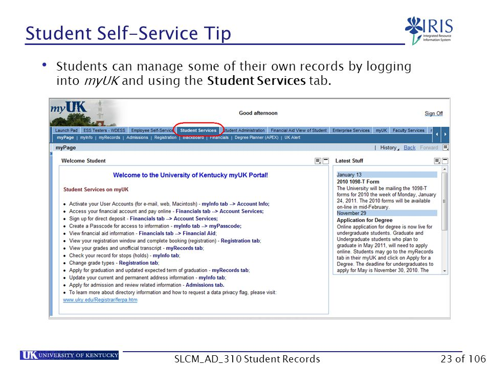 Students can manage some of their own records by logging into myUK and using the Student Services tab. Student Self-Service Tip 23 of 106SLCM_AD_310 S