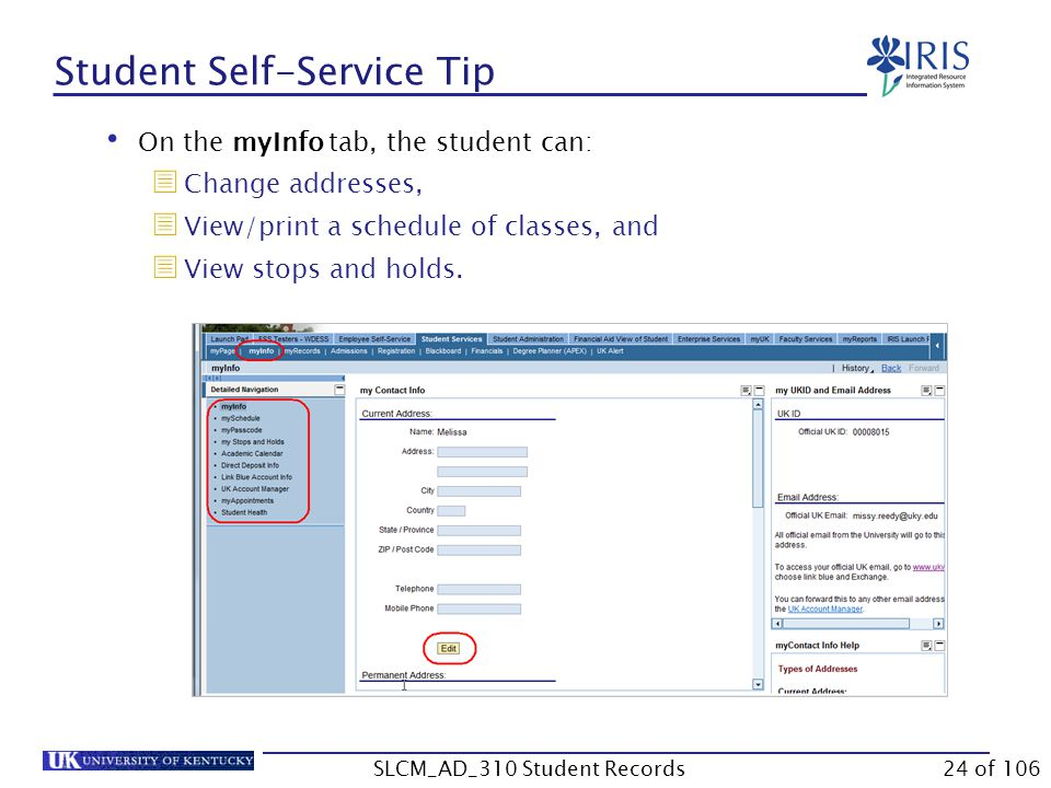 On the myInfo tab, the student can:  Change addresses,  View/print a schedule of classes, and  View stops and holds. Student Self-Service Tip 24 of