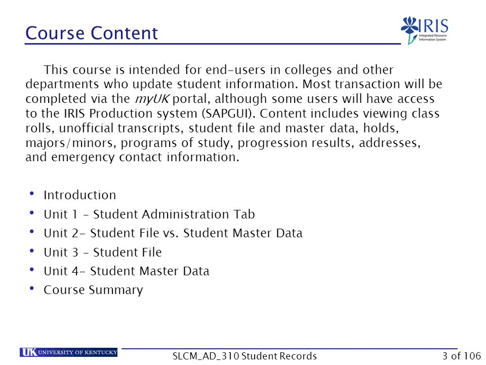 Course Content This course is intended for end-users in colleges and other departments who update student information. Most transaction will be comple
