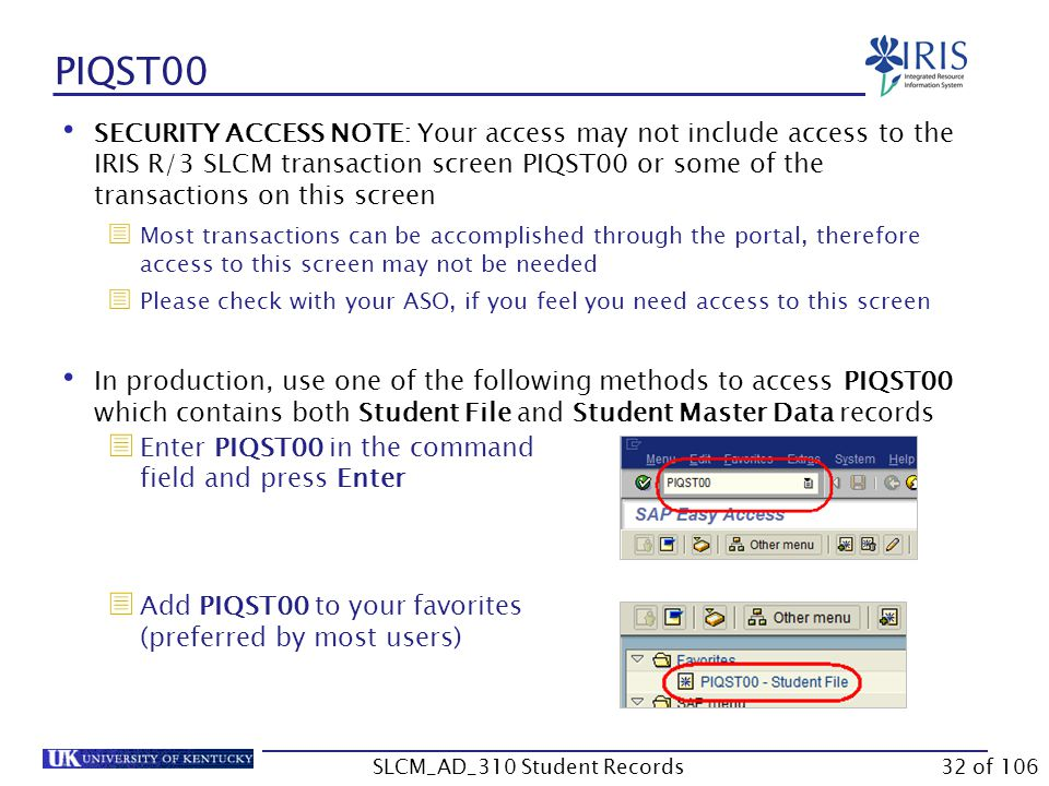 PIQST00 SECURITY ACCESS NOTE: Your access may not include access to the IRIS R/3 SLCM transaction screen PIQST00 or some of the transactions on this s