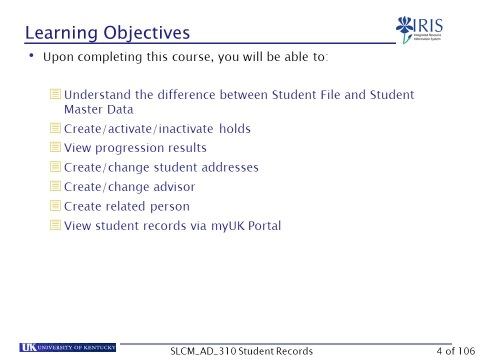 Course Evaluation You can provide IRIS Training with feedback on this course by completing the SLCM_AD_310 Student Records course evaluation.