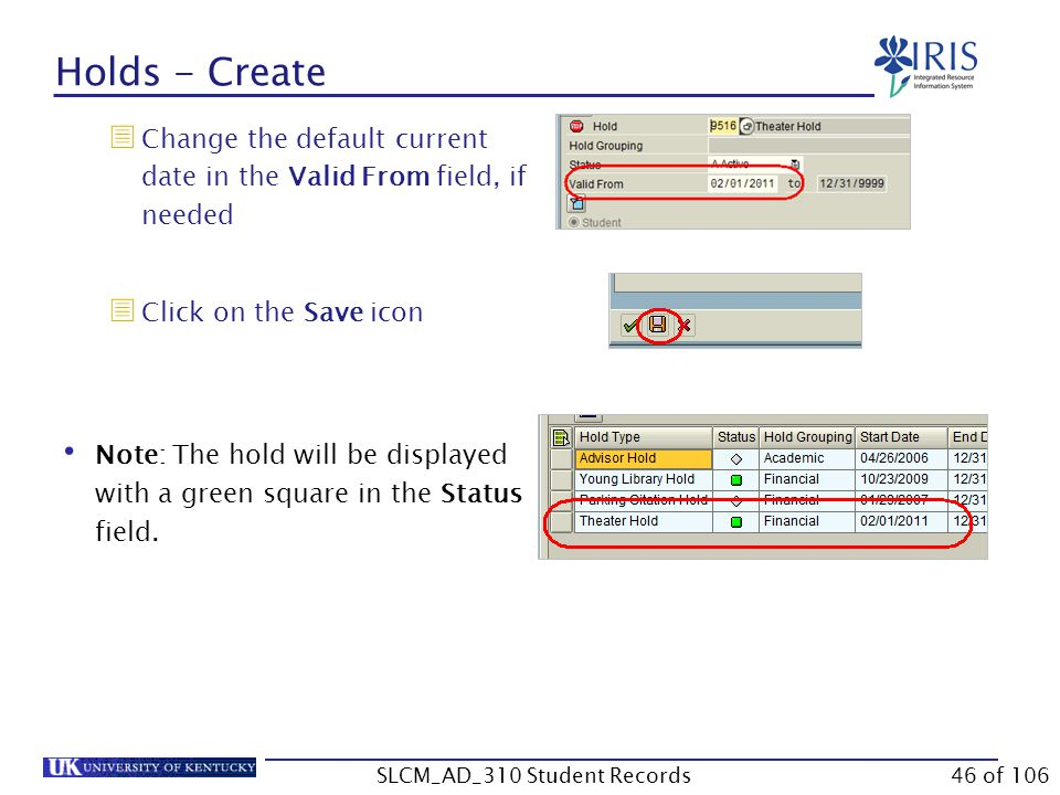 Holds - Create  Change the default current date in the Valid From field, if needed  Click on the Save icon Note: The hold will be displayed with a green square in the Status field.