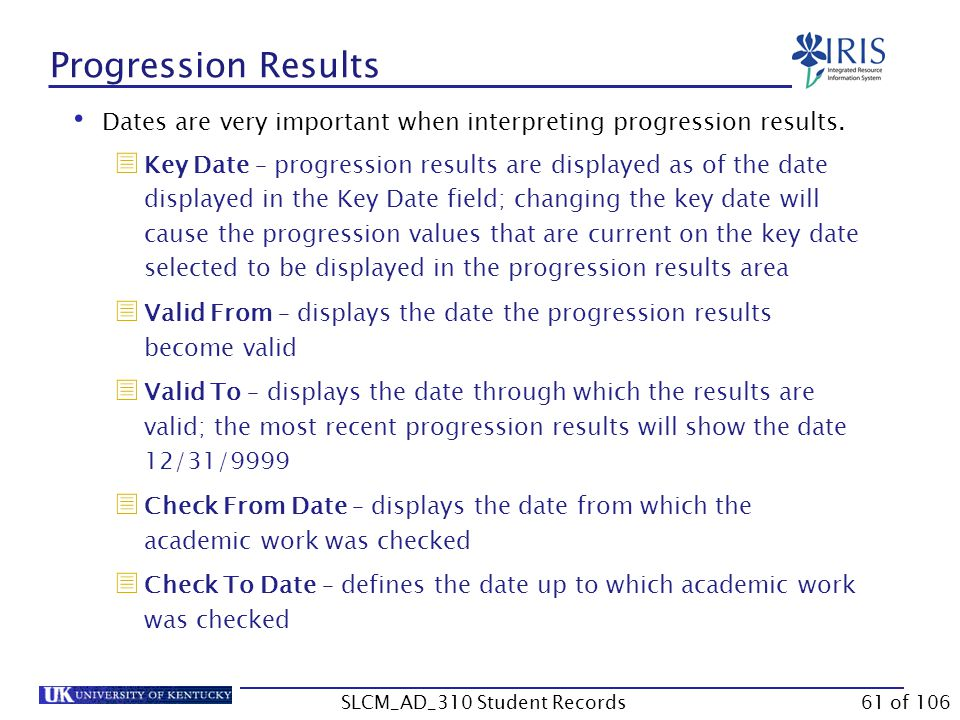 Progression Results Dates are very important when interpreting progression results.  Key Date – progression results are displayed as of the date disp