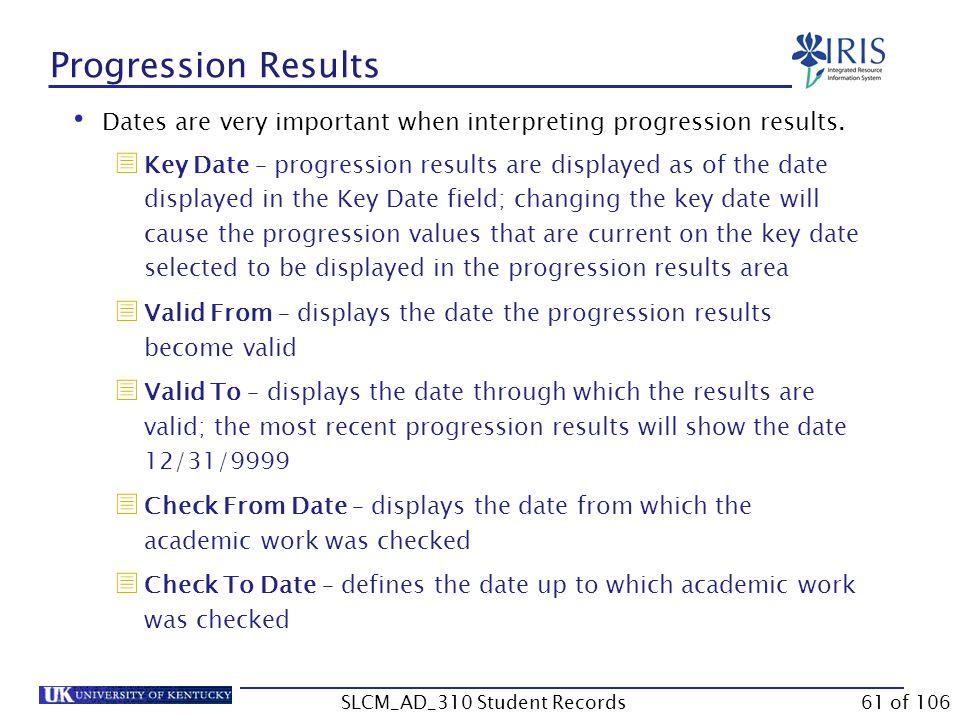 Progression Results Dates are very important when interpreting progression results.