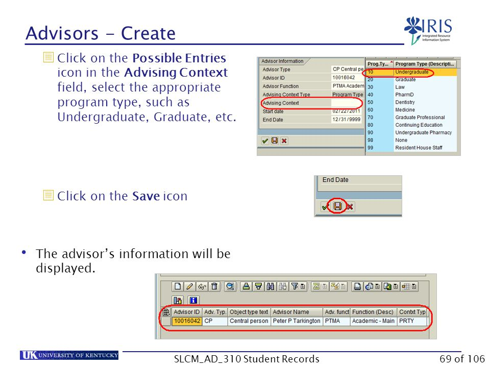 Advisors - Create  Click on the Possible Entries icon in the Advising Context field, select the appropriate program type, such as Undergraduate, Grad
