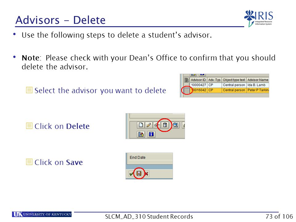 Advisors - Delete Use the following steps to delete a student's advisor. Note: Please check with your Dean's Office to confirm that you should delete