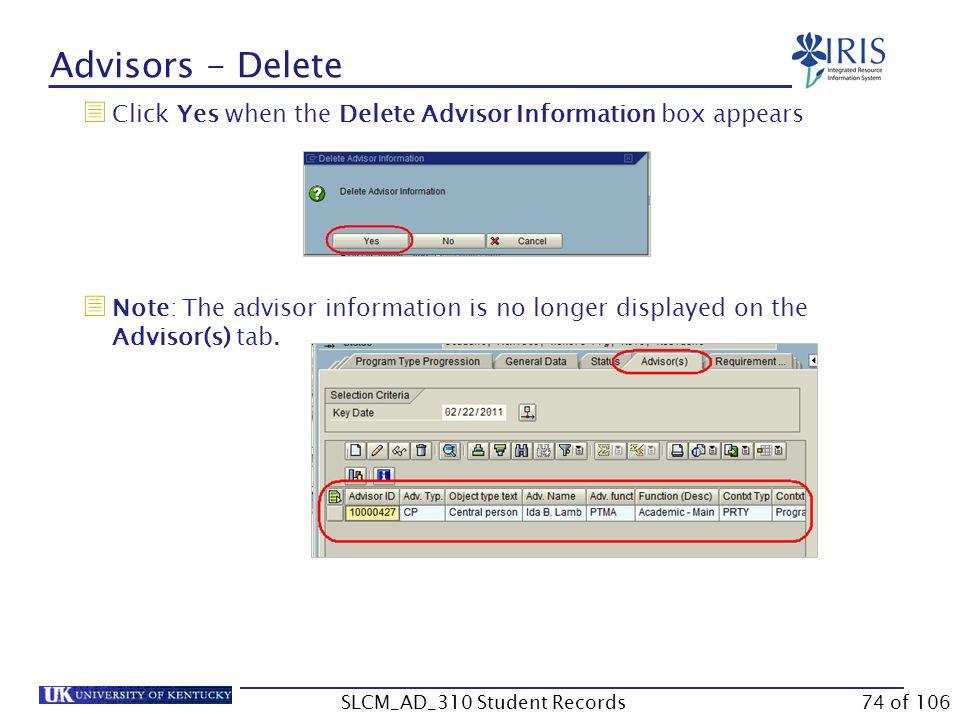 Advisors - Delete  Click Yes when the Delete Advisor Information box appears  Note: The advisor information is no longer displayed on the Advisor(s) tab.