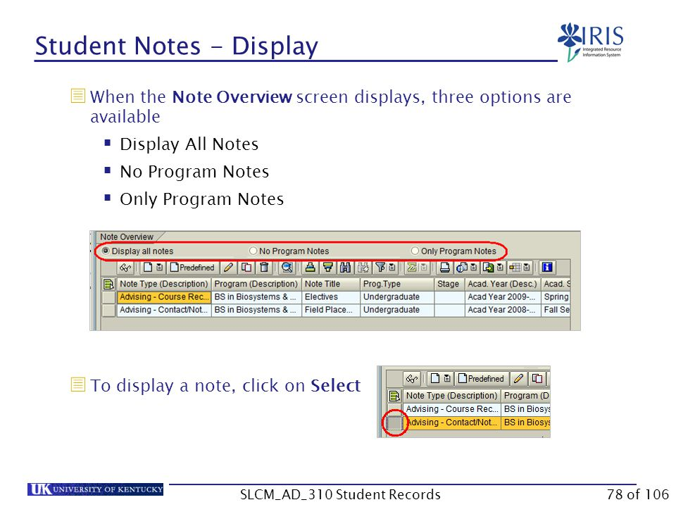 Student Notes - Display  When the Note Overview screen displays, three options are available  Display All Notes  No Program Notes  Only Program Notes  To display a note, click on Select 78 of 106SLCM_AD_310 Student Records
