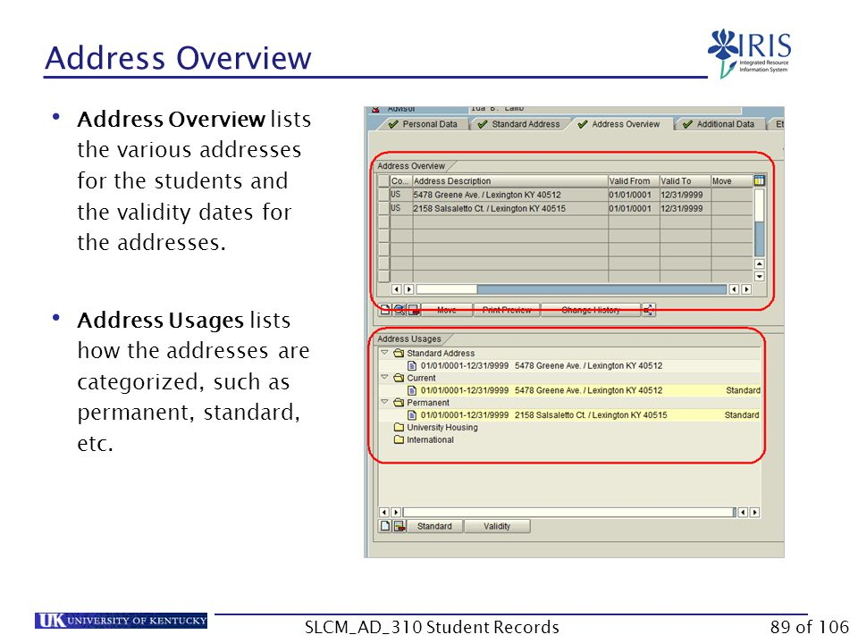 Address Overview Address Overview lists the various addresses for the students and the validity dates for the addresses. Address Usages lists how the