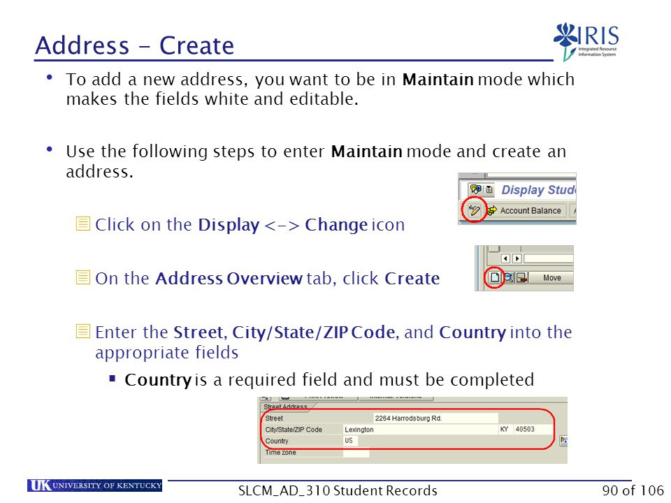 Address - Create To add a new address, you want to be in Maintain mode which makes the fields white and editable. Use the following steps to enter Mai