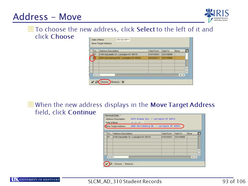  To choose the new address, click Select to the left of it and click Choose  When the new address displays in the Move Target Address field, click Continue Address - Move 93 of 106SLCM_AD_310 Student Records
