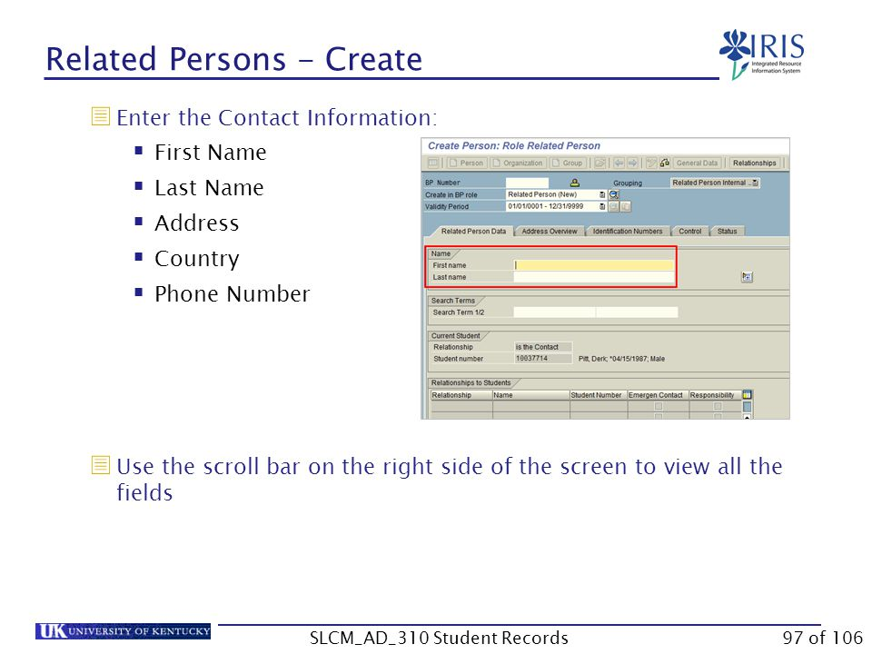 Related Persons - Create  Enter the Contact Information:  First Name  Last Name  Address  Country  Phone Number  Use the scroll bar on the right side of the screen to view all the fields 97 of 106SLCM_AD_310 Student Records