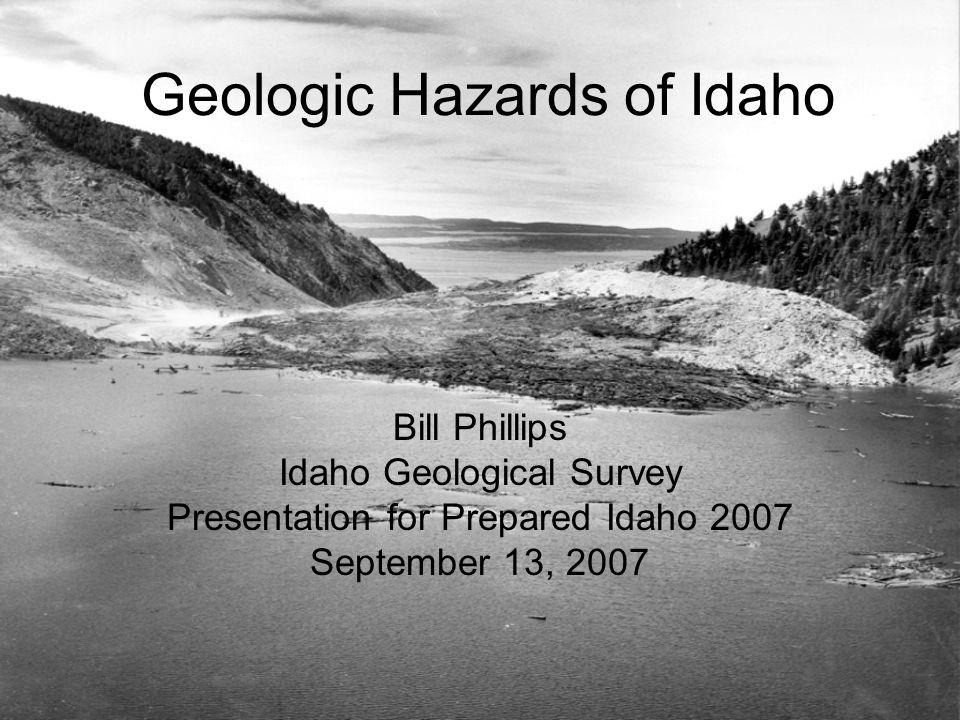 Geologic Hazards of Idaho Bill Phillips Idaho Geological Survey Presentation for Prepared Idaho 2007 September 13, 2007