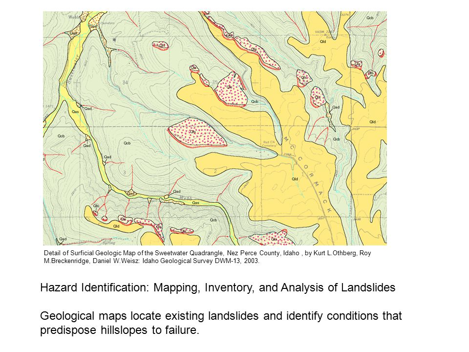 Hazard Identification: Mapping, Inventory, and Analysis of Landslides Geological maps locate existing landslides and identify conditions that predispo