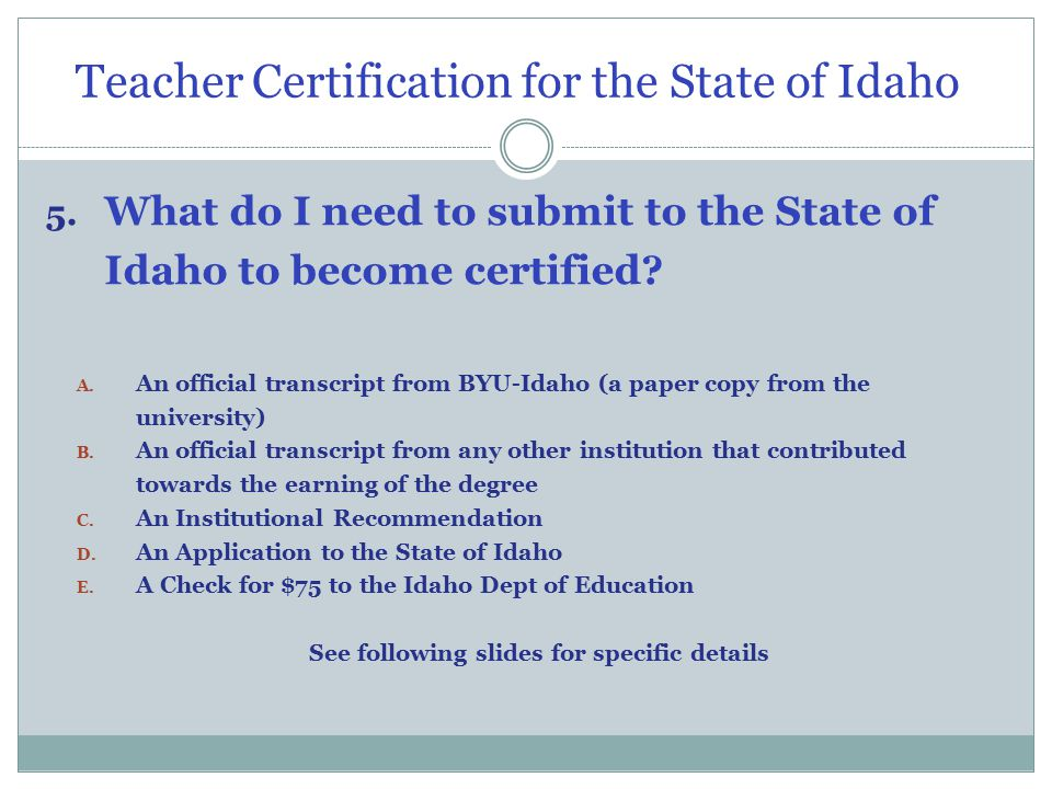 Teacher Certification for the State of Idaho 5.