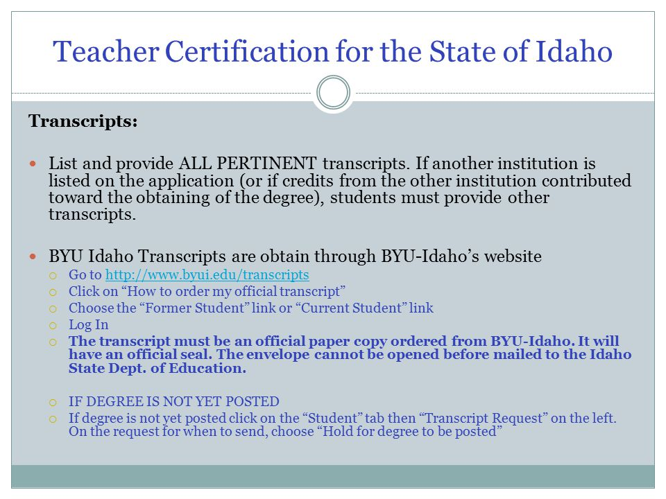 Teacher Certification for the State of Idaho Transcripts: List and provide ALL PERTINENT transcripts.