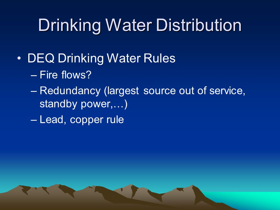 Drinking Water Distribution DEQ Drinking Water Rules –Fire flows.