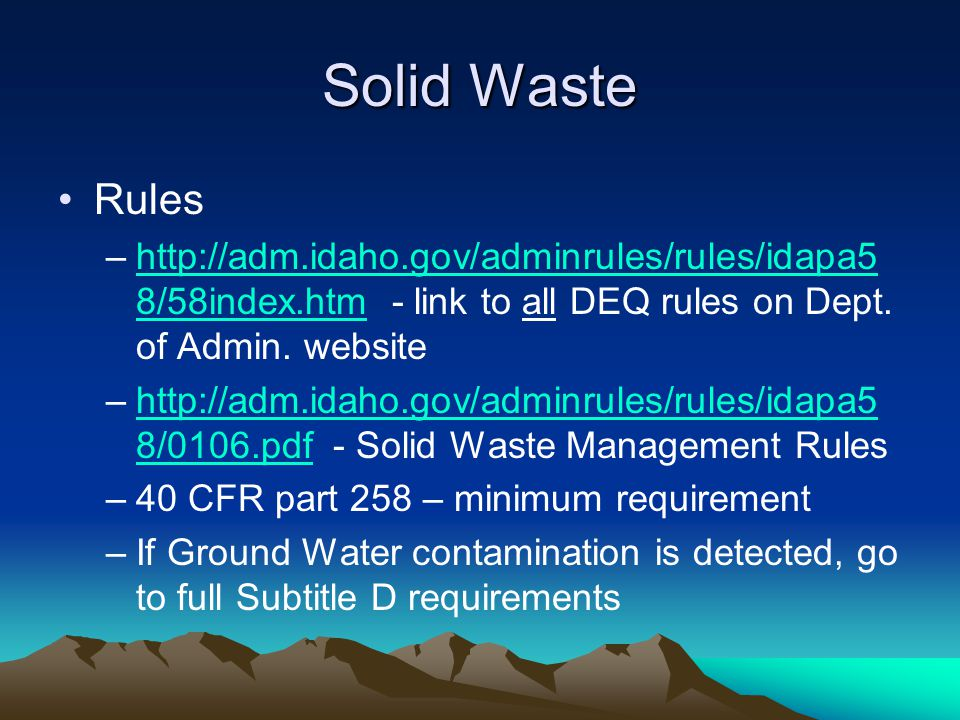 Solid Waste Rules –http://adm.idaho.gov/adminrules/rules/idapa5 8/58index.htm - link to all DEQ rules on Dept.