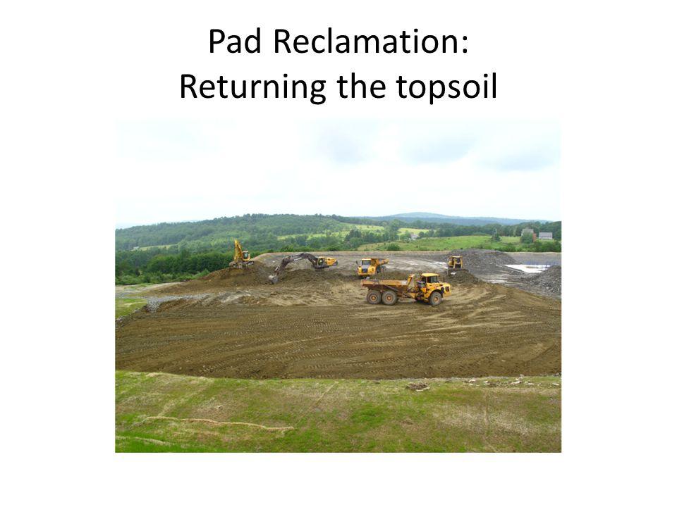 Pad Reclamation: Returning the topsoil