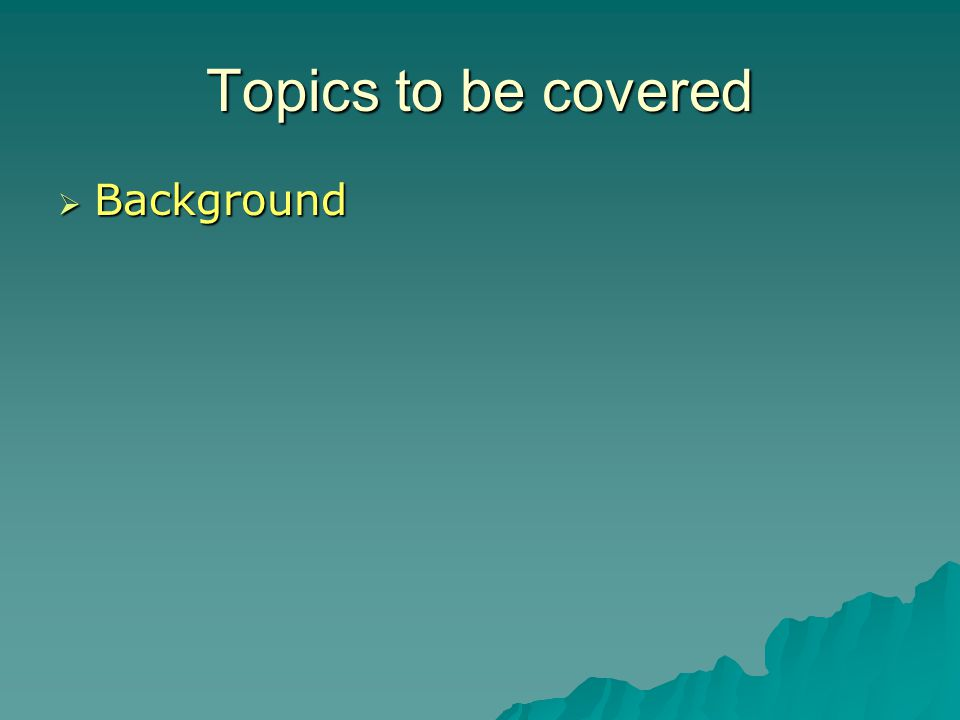 Topics to be covered  Background  Activities