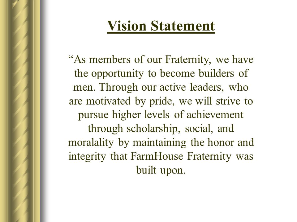 Vision Statement As members of our Fraternity, we have the opportunity to become builders of men.