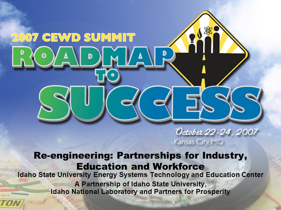 Re-engineering: Partnerships for Industry, Education and Workforce Idaho State University Energy Systems Technology and Education Center A Partnership