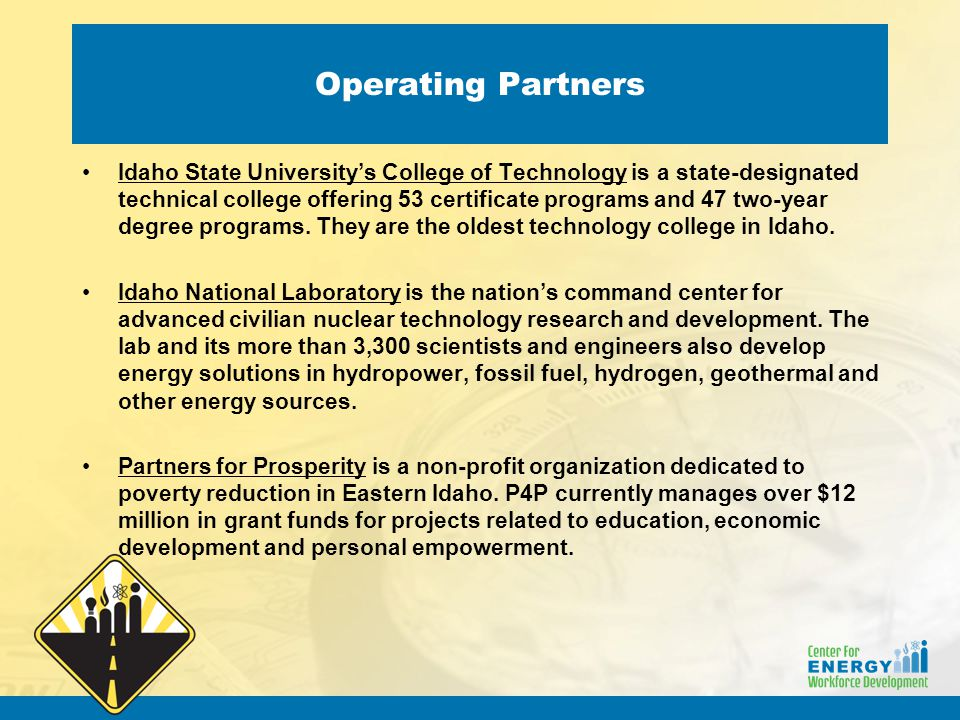 Operating Partners Idaho State University's College of Technology is a state-designated technical college offering 53 certificate programs and 47 two-year degree programs.